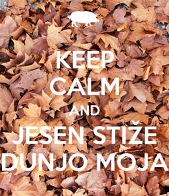 Poster: KEEP CALM AND JESEN STIŽE DUNJO MOJA
