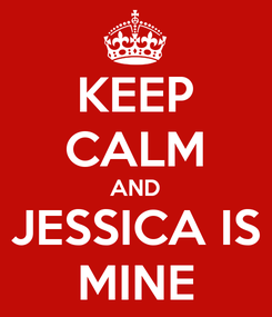 Poster: KEEP CALM AND JESSICA IS MINE