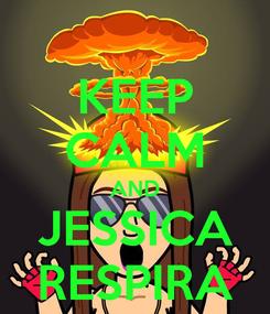 Poster: KEEP CALM AND JESSICA RESPIRA