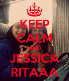 Poster: KEEP CALM AND JESSICA RITAAA
