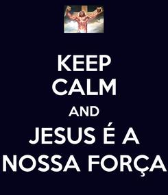 Poster: KEEP CALM AND JESUS É A NOSSA FORÇA