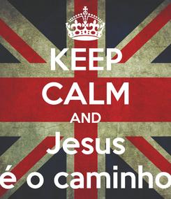 Poster: KEEP CALM AND Jesus é o caminho