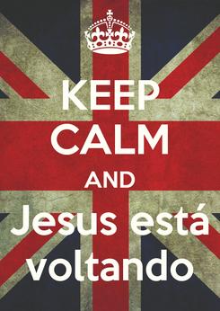 Poster: KEEP CALM AND Jesus está voltando