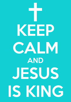 Poster: KEEP CALM AND JESUS IS KING