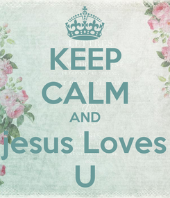 Poster: KEEP CALM AND jesus Loves U
