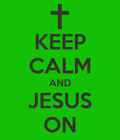 Poster: KEEP CALM AND JESUS ON
