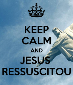 Poster: KEEP CALM AND JESUS  RESSUSCITOU