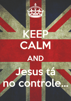 Poster: KEEP CALM AND Jesus tá no controle...