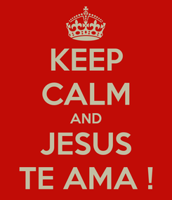 Poster: KEEP CALM AND JESUS TE AMA !
