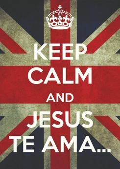 Poster: KEEP CALM AND JESUS TE AMA...