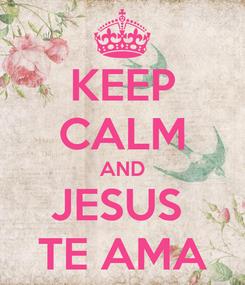 Poster: KEEP CALM AND JESUS  TE AMA