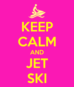 Poster: KEEP CALM AND JET SKI