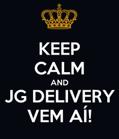Poster: KEEP CALM AND JG DELIVERY VEM AÍ!