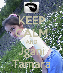 Poster: KEEP CALM AND Jgani Tamara
