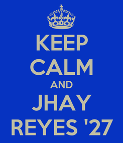 Poster: KEEP CALM AND JHAY REYES '27