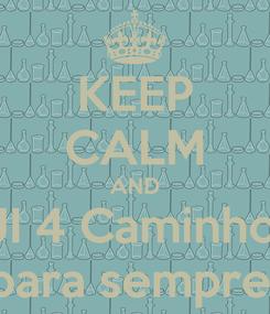 Poster: KEEP CALM AND  JI 4 Caminhos para sempre!