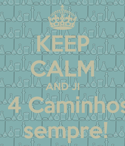 Poster: KEEP CALM AND JI   4 Caminhos  sempre!