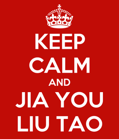 Poster: KEEP CALM AND JIA YOU LIU TAO