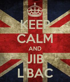 Poster: KEEP CALM AND JIB L'BAC