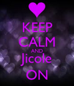 Poster: KEEP CALM AND Jicole ON