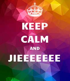 Poster: KEEP CALM AND JIEEEEEEE