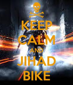 Poster: KEEP CALM AND JIHAD BIKE