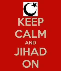 Poster: KEEP CALM AND JIHAD ON