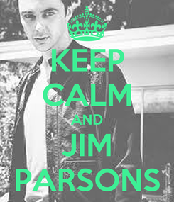 Poster: KEEP CALM AND JIM PARSONS