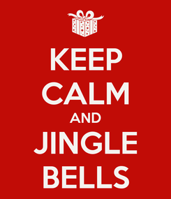 Poster: KEEP CALM AND JINGLE BELLS