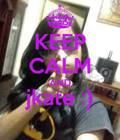 Poster: KEEP CALM AND jkate :)