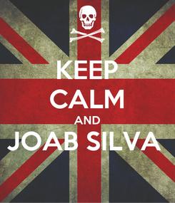 Poster: KEEP CALM AND JOAB SILVA