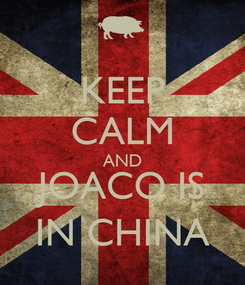 Poster: KEEP CALM AND JOACO IS IN CHINA