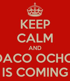 Poster: KEEP CALM AND JOACO OCHOA IS COMING