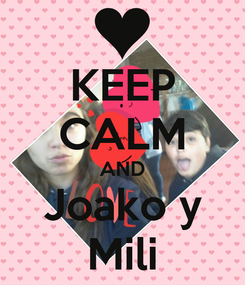 Poster: KEEP CALM AND Joako y Mili