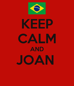 Poster: KEEP CALM AND JOAN