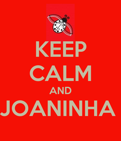 Poster: KEEP CALM AND JOANINHA