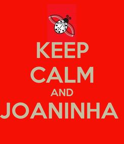 Poster: KEEP CALM AND JOANINHA