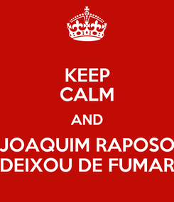 Poster: KEEP CALM AND JOAQUIM RAPOSO DEIXOU DE FUMAR