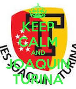 Poster: KEEP CALM AND JOAQUIN TURINA