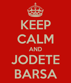 Poster: KEEP CALM AND JODETE BARSA