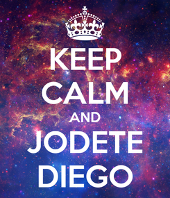Poster: KEEP CALM AND JODETE DIEGO