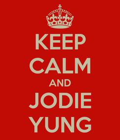 Poster: KEEP CALM AND JODIE YUNG