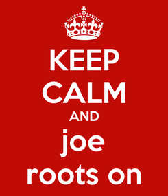 Poster: KEEP CALM AND joe roots on