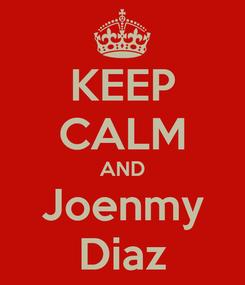 Poster: KEEP CALM AND Joenmy Diaz