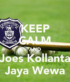 Poster: KEEP CALM AND Joes Kollanta Jaya Wewa