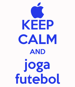 Poster: KEEP CALM AND joga futebol