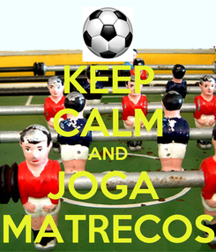 Poster: KEEP CALM AND JOGA  MATRECOS