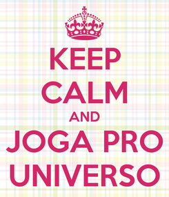 Poster: KEEP CALM AND JOGA PRO UNIVERSO