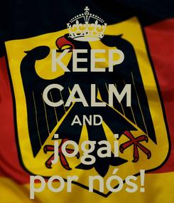 Poster: KEEP CALM AND jogai por nós!