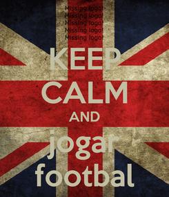 Poster: KEEP CALM AND jogar footbal